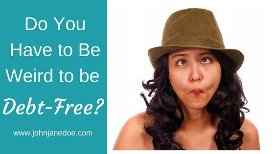 Do You Have to Be Weird to be Debt-Free?