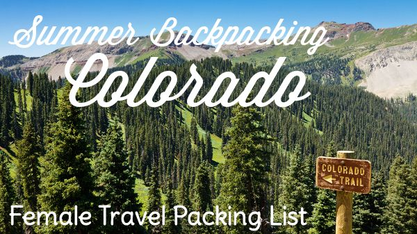 """Ultimate Female Packing List for Summer Backpacking in Colorado""""  Colorado is a tricky state to pack for, mostly due to the unpredictability of our weather. One day it is snowing, and the next it is 70 degrees and sunny."""