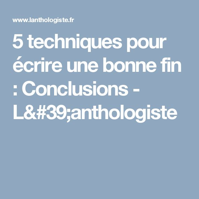 5 techniques pour écrire une bonne fin : Conclusions - L'anthologiste