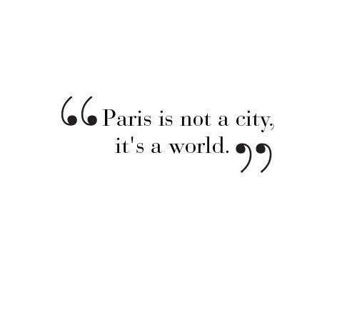 """""""Paris is not a city, it's a world"""" you learn about this when you live here"""