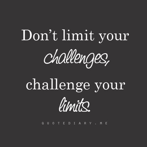 Challenges Quots: Don't Limit Your Challenges, Challenge Your Limits