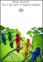 Su e giù per lo spazio-tempo di Rudy Rucker, @einaudieditore Traduzione di Antonio Caronia - #LaBiblioteca - @libriamotutti Presentato da Livio Mondini