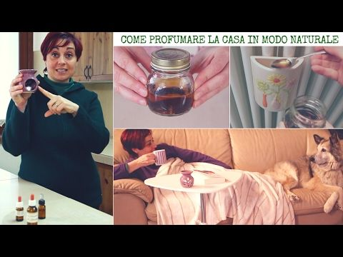 Come Profumare la Casa in modo Naturale - Natural Home Deodorizers and Air Fresheners - YouTube
