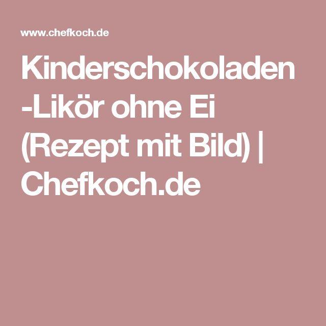 Kinderschokoladen-Likör ohne Ei (Rezept mit Bild) | Chefkoch.de