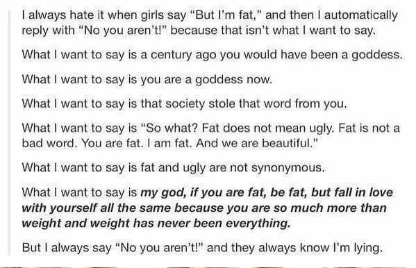 Fat is not synonymous with ugly. I know some people that have spent their whole lives trying to change their natural shape, and they could really do with hearing this. | #BodyPositive