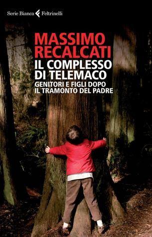 Massimo Recalcati, Il complesso di Telemaco: Genitori e figli dopo il tramonto del padre