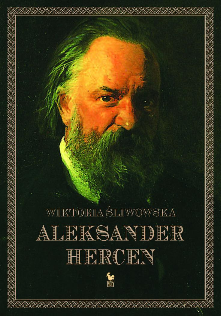 """""""Aleksander Hercen"""" Wiktoria Śliwowska Cover by Andrzej Barecki Published by Wydawnictwo Iskry 2017"""
