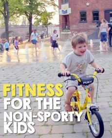Tips on fitness for the non-sporty kids. How to encourage a child to stay fit and active in a way that interests them.