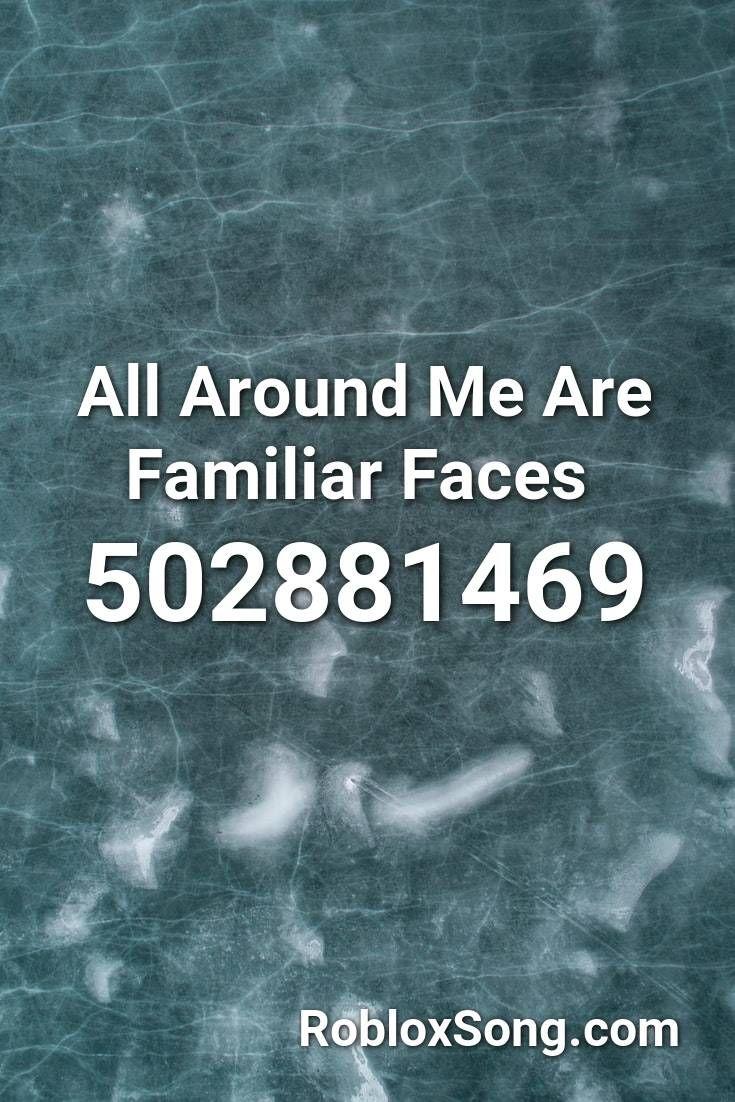 All Around Me Are Familiar Faces Roblox Id Roblox Music Codes In