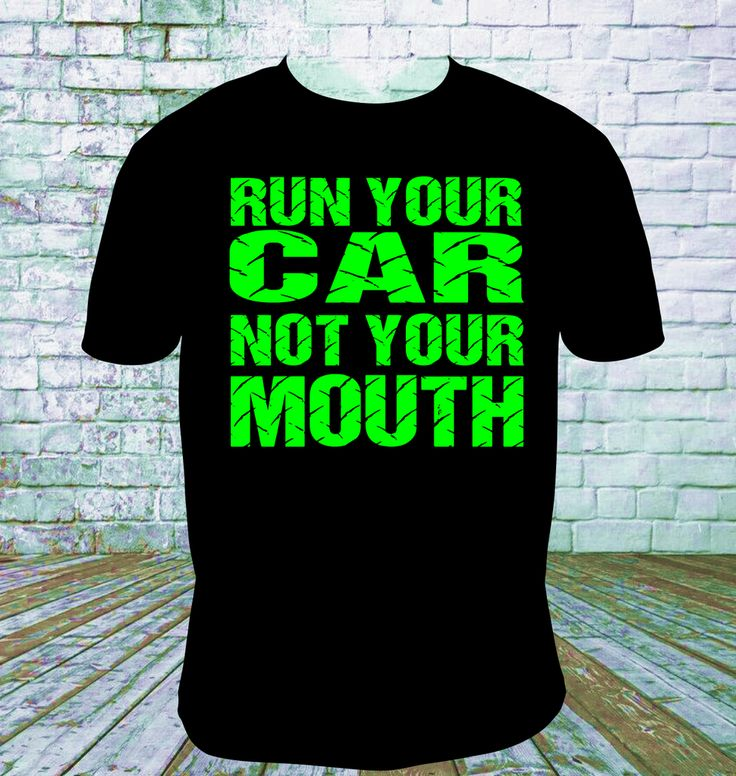 Run Your Car Not Your Mouth Racing T Shirt. You choose your lettering and shirt colors. Picture shown is Fluorescent Green Lettering TO ADD SPECIAL INSTRUCTIONS: At CHECKOUT will find Optional notes t