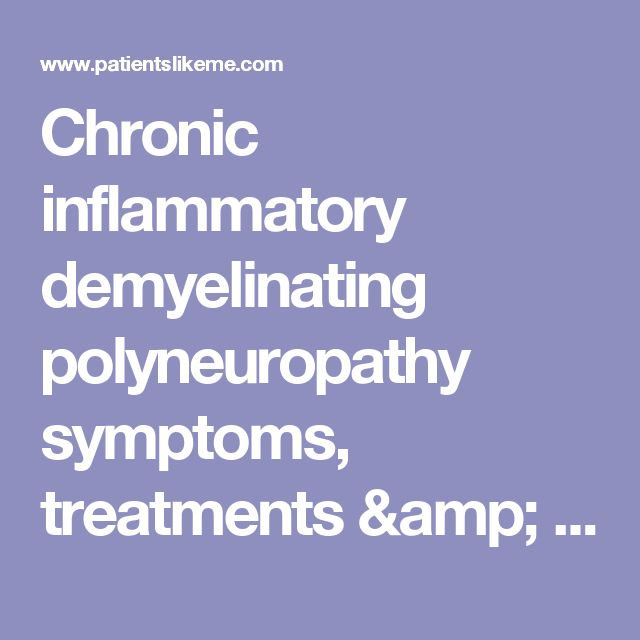 Chronic inflammatory demyelinating polyneuropathy symptoms, treatments & patient forums | PatientsLikeMe
