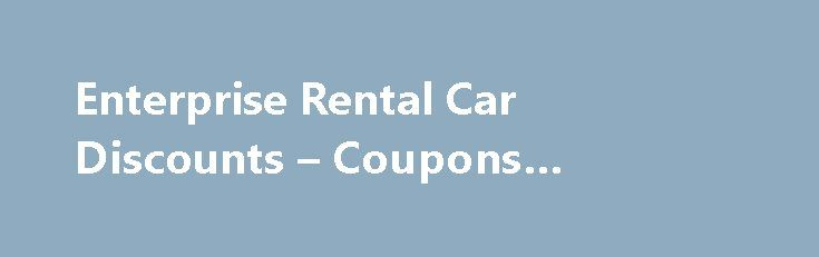 Enterprise Rental Car Discounts – Coupons #renting #a #house http://rental.nef2.com/enterprise-rental-car-discounts-coupons-renting-a-house/  #interprise car rental # Enterprise Rental Car Discounts Coupons LAST UPDATE: 10/7/15 Looking for an Enterprise car rental coupon or discount. On this page we ve compiled Enterprise rental car discounts, codes, and coupons that can potentially save you a hundred dollars or more on a one-week Enterprise car rental! To see codes and coupons for other…