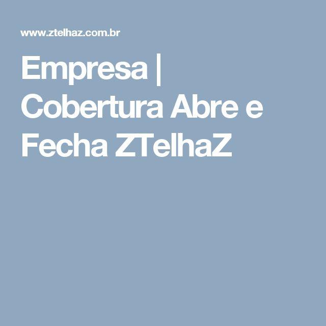 Empresa   Cobertura Abre e Fecha ZTelhaZ