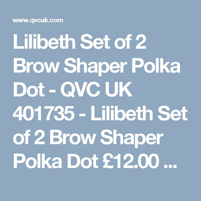 Lilibeth Set of 2 Brow Shaper Polka Dot - QVC UK  401735 - Lilibeth Set of 2 Brow Shaper Polka Dot  £12.00 + P&P: £2.95  This set of two Brow Shapers are constructed from stainless steel and designed to sculpt and define your eyebrows without cutting or irritating skin or encouraging coarse or heavy regrowth, while also eliminating the need for painful plucking, waxing or threading. Maintain a groomed look at all times with help from these Brow Shapers from Lilibeth of New York.