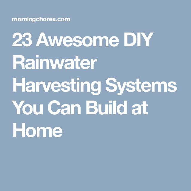 23 Awesome DIY Rainwater Harvesting Systems You Can Build at Home