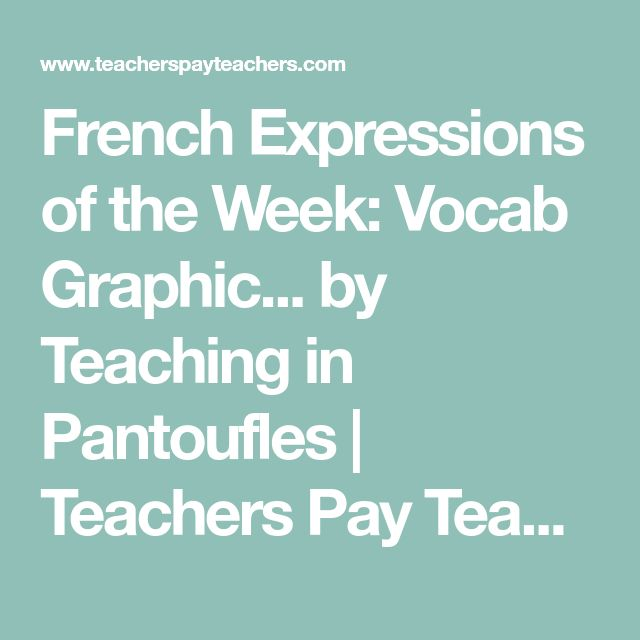 French Expressions of the Week: Vocab Graphic... by Teaching in Pantoufles | Teachers Pay Teachers