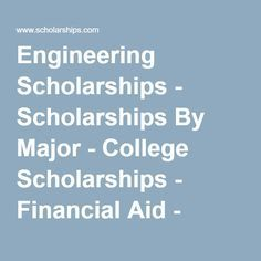 Engineering Scholarships - Scholarships By Major - College Scholarships - Financial Aid - Scholarships.com