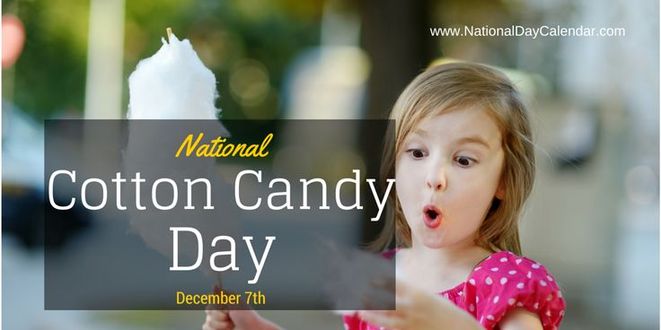 National Cotton Candy Day December 7