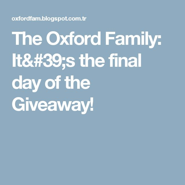 The Oxford Family: It's the final day of the Giveaway!