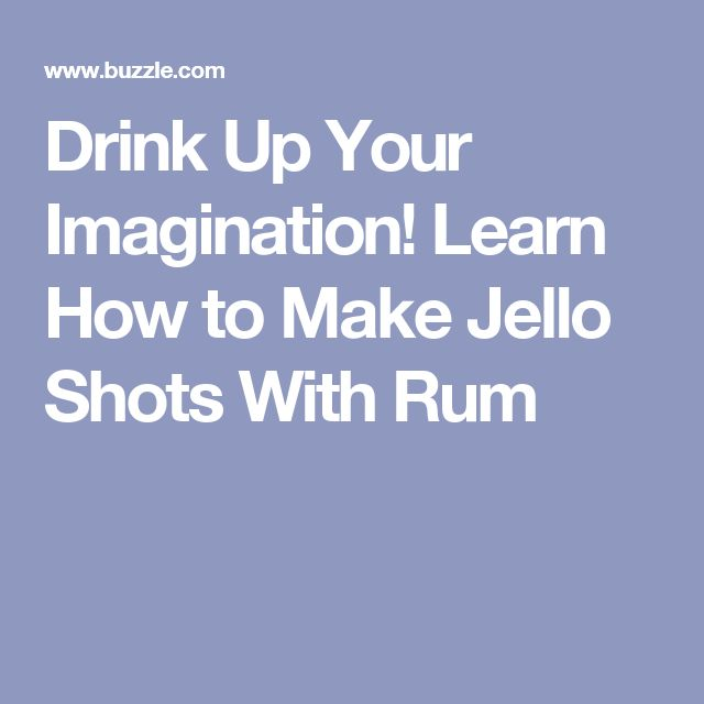 Drink Up Your Imagination! Learn How to Make Jello Shots With Rum