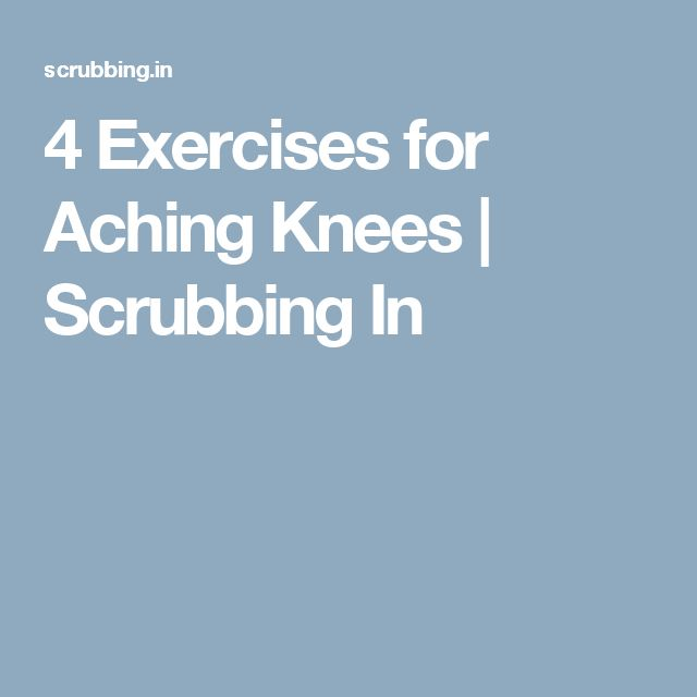 4 Exercises for Aching Knees | Scrubbing In