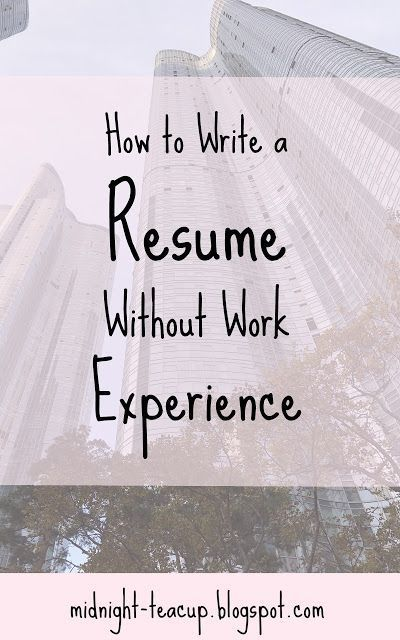 Midnight Tea: How to Write a Resume When You Have No Work Experi...