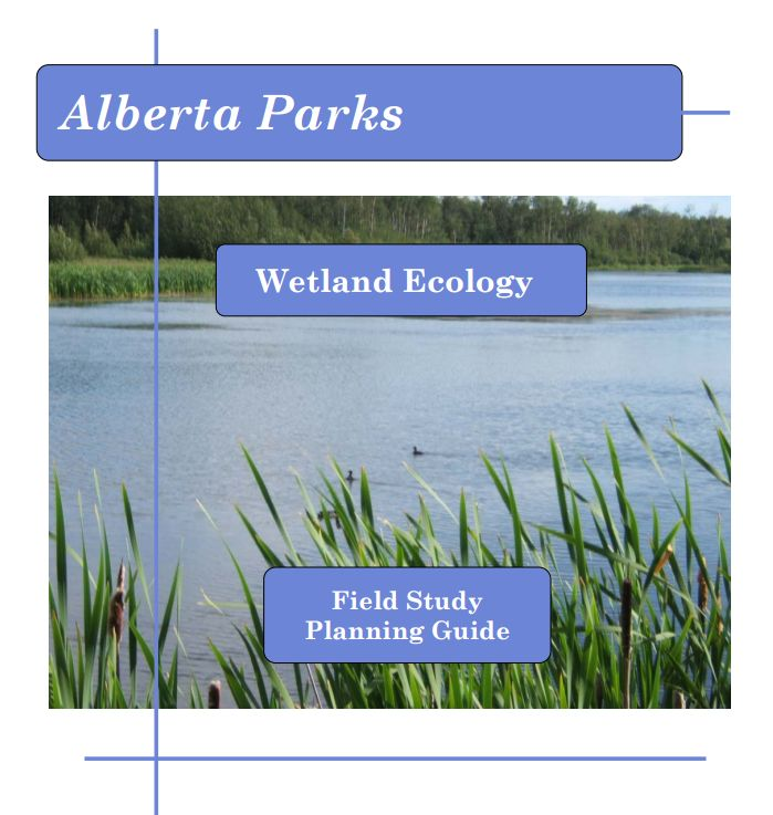 Alberta Grade 5 Science Topic E Wetland Ecosystems - Field Trip Planning Guide by Alberta Parks