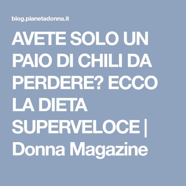 AVETE SOLO UN PAIO DI CHILI DA PERDERE? ECCO LA DIETA SUPERVELOCE | Donna Magazine
