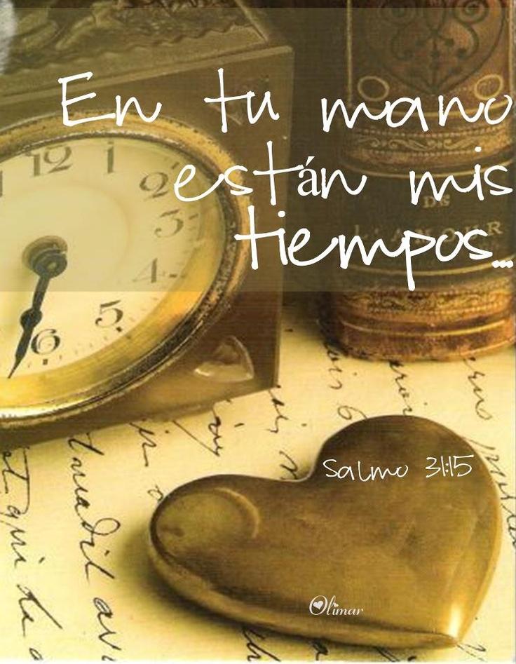 Salmo 31:En tu mano están mis tiempos; Líbrame de la mano de mis enemigos y de mis perseguidores.