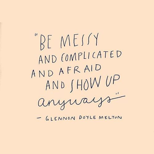 Daily mantra to #showup despite your fears and complexities (e.g. Being human)…