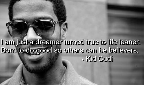 kid cudi, quotes, sayings, dreamer, believer, life, true