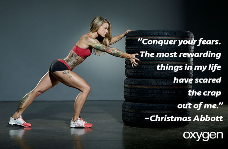 """Conquer your fears. The most rewarding things in my life have scared the crap out of me."" —Christmas Abbott"