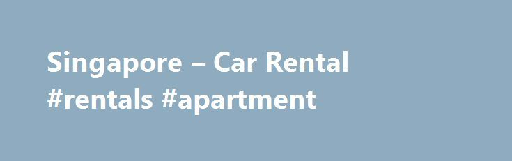 Singapore – Car Rental #rentals #apartment http://renta.nef2.com/singapore-car-rental-rentals-apartment/  #car for rent # Singapore – Car Rental There are several car rental agencies in Singapore, including some at the airport. There are several things that you should keep in mind when renting a car in Singapore, however. Renting a car in Singapore really isn't that much different than renting one anywhere else. You will need your passport, driver's license, and available funds to do so. Car…
