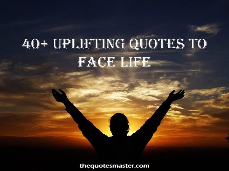 Best Uplifting Quotes and Sayings for life, Uplifting Quotes to handle Depression, Bad day, Difficult and Touch times.