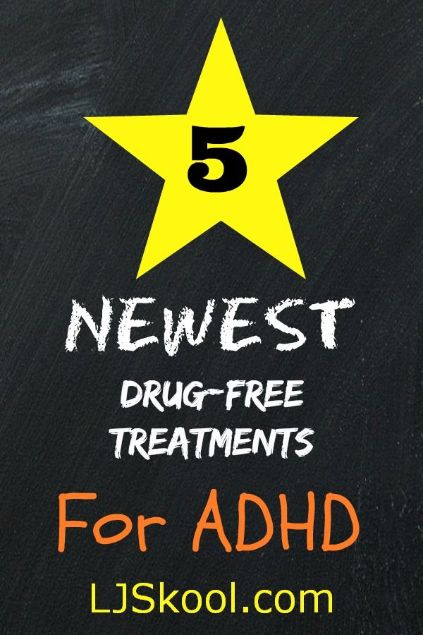 5 Newest Drug Free Treatments for ADHD for parents who aren't ready, or don't want to, medicate from LJSkool.com