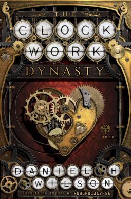 The Clockwork Dynasty by Daniel H. Wilson #steampunk #scifi