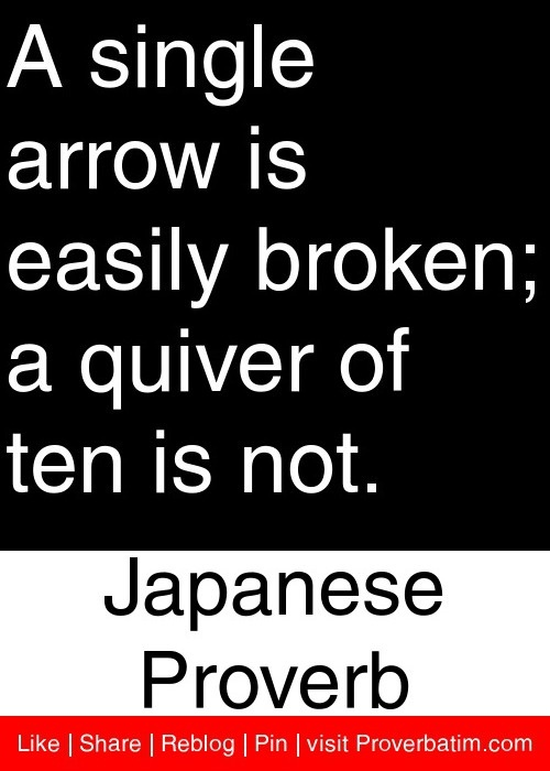A single arrow is easily broken; a quiver of ten is not. - Japanese Proverb #proverbs #quotes