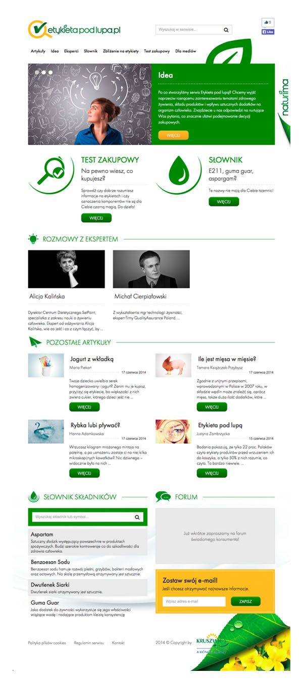 Serwis http://etykietapodlupa.pl to odpowiedź marki Naturima na rosnące zainteresowanie tematami zdrowego żywienia, składu produktów i wpływu sztucznych dodatków na organizm człowieka.  Na stronie można znaleźć odpowiedzi na nurtujące pytania, które znacznie ułatwią podejmowanie decyzji zakupowych.  Stronę zwykonaliśmy w technologii HTML5/CSS3 z zachowaniem standardów Responsive Web Design.