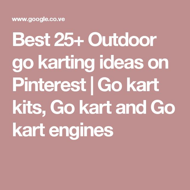 Best 25+ Outdoor go karting ideas on Pinterest | Go kart kits, Go kart and Go kart engines