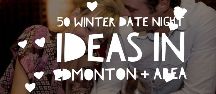 50 FUN WINTER DATE NIGHT IDEAS IN EDMONTON + AREA #YEG via @frugalyegmama