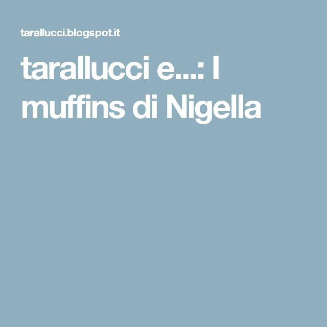 tarallucci e...: I muffins di Nigella
