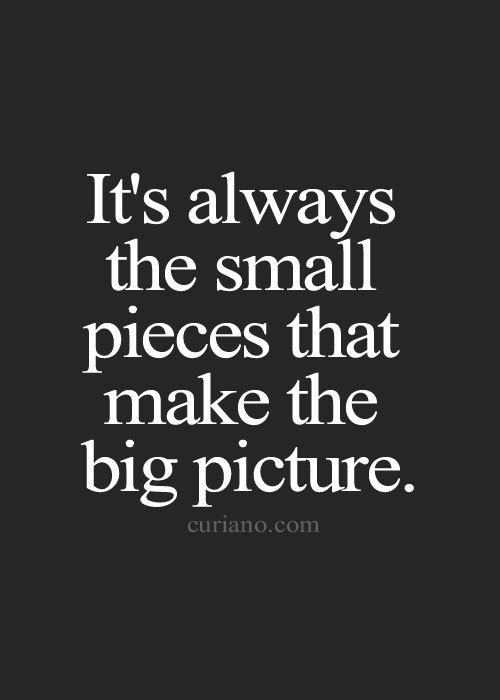 It's always the small pieces that make the big picture
