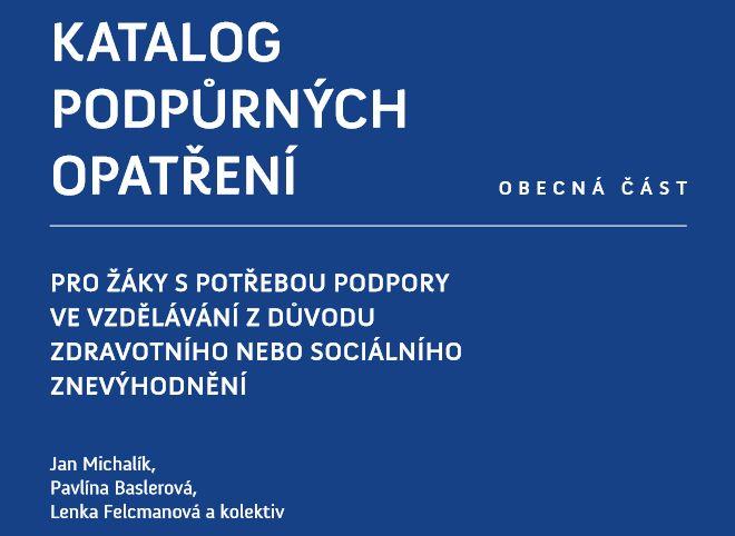 Systémová podpora inkluzivního vzdělávání v ČR: Katalog podpůrných opatření pro žáky s potřebou podpory ve vzdělávání z důvodů zdravotního nebo sociálního znevýhodnění – obecná část