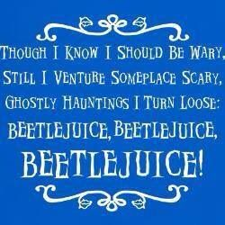Beetlejuice!!