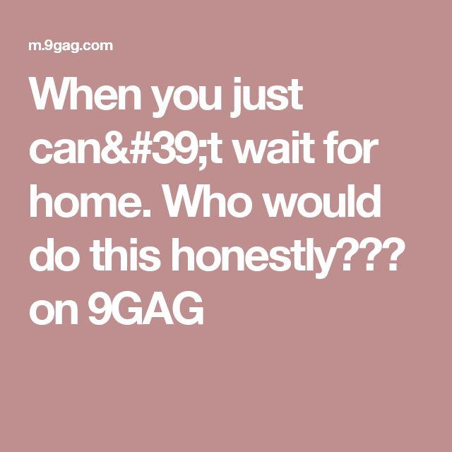 When you just can't wait for home. Who would do this honestly??? on 9GAG