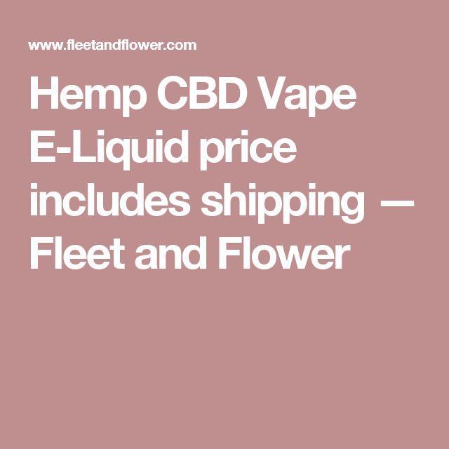 Hemp CBD Vape E-Liquid price includes shipping — Fleet and Flower