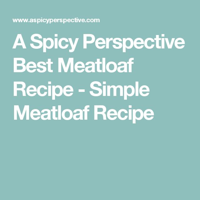 A Spicy Perspective Best Meatloaf Recipe - Simple Meatloaf Recipe