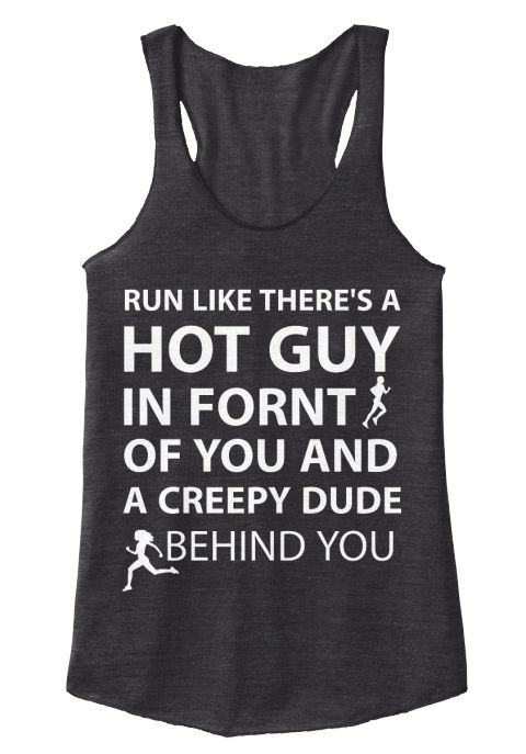 7dbde63b58 Run Like There's Hot Guy In Front Of You And A Creepy Dude Behind You Eco  Black Women's Tank Top Front