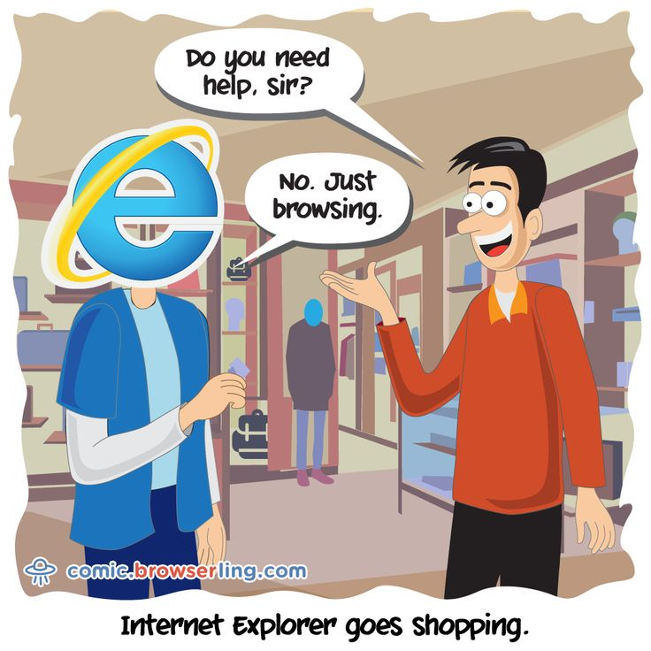 "Internet Explorer goes shopping. An employee asks, ""Do you need help?"" Internet Explorer responds, ""No. Just browsing."" #comic #browserling #browser #browser, browsing, #employee #explorer #help #ie #iexplore #iexplorer #internetexplorer #shop #shopping New web designer jokes every week! Visit comic.browserling.com for more. PS. We love our fellow Pinteresters. Use coupon code PINLING to get a discount at Browserling!"