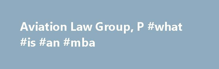 Aviation Law Group, P #what #is #an #mba http://law.remmont.com/aviation-law-group-p-what-is-an-mba/  #aviation law # Aviation Accident Attorneys At Aviation Law Group all we do is handle aircraft accidents, period. Aviation law work is not part of our law practice, it is our practice. We have been litigating aviation accident cases since […]